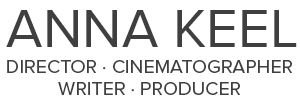 Anna Keel - Director, Cinematographer, Writer and Producer